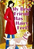 My Best Friend Has Hairy Feet! by Victoria June Badrock