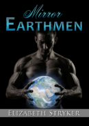 Mirror Earthmen by Elizabeth Stryker