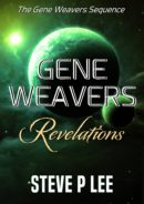 Gene Weavers: Revelations (The Gene Weavers Sequence Book 1) by Steve P Lee