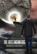The Fate Engineers: Project Sophia by Christopher L. Swift