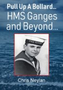 Pull Up A Bollard... HMS Ganges and Beyond...  by Chris Neylan