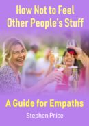 How Not to Feel Other People's Stuff: A Guide for Empaths by Stephen Price