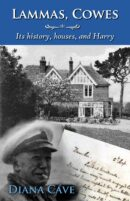 Lammas, Cowes: Its history, houses, and Harry by Diana Cave