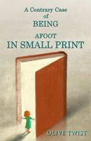 A Contrary Case Of BEING AFOOT IN SMALL PRINT by Olive Twist