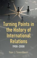 Turning Points in the History of International Relations: 1908-2008 by Yoav J. Tenembaum